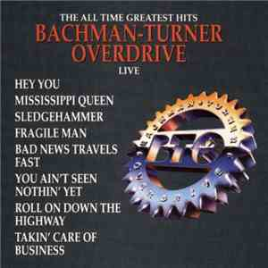 Bachman-Turner Overdrive - The All Time Greatest Hits Bachman-Turner Overdrive Live mp3 download