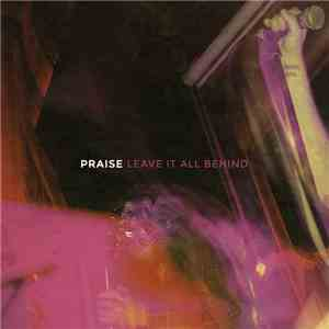 Praise  - Leave It All Behind mp3 download