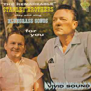 The Stanley Brothers - The Remarkable Stanley Brothers Play And Sing Bluegrass Songs For You mp3 download