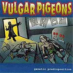 Vulgar Pigeons - Genetic Predisposition mp3 download