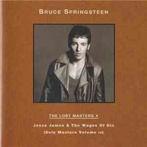 Bruce Springsteen - The Lost Masters X - Jesse James & The Wages Of Sin (Solo Masters Volume IV) mp3 download