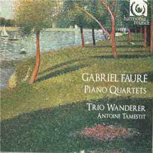 Gabriel Fauré - Trio Wanderer, Antoine Tamestit - Piano Quartets mp3 download