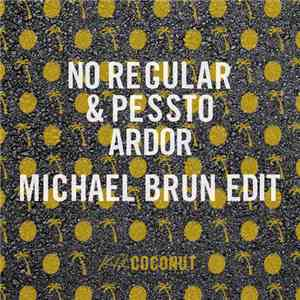 No Regular & Pessto - Ardor (Michael Brun Edit) mp3 download