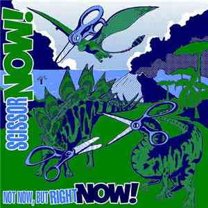 Scissor Now! - Not Now, But Right Now! mp3 download