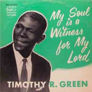Timothy R. Green - My Soul Is A Witness For My Lord mp3 download