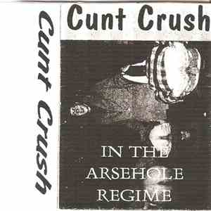 Cunt Crush - In The Arsehole Regime mp3 download