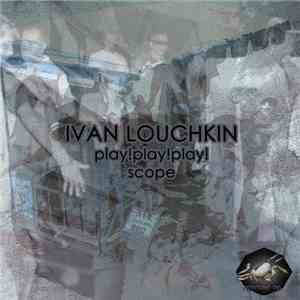 Ivan Louchkin - Play! Play! Play! / Scope mp3 download