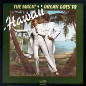The Magic Organ - The Magic Organ Goes To Hawaii mp3 download