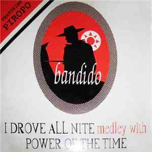 Bandido Featuring Piropo - I Drove All Nite Medley With Power Of The Time mp3 download