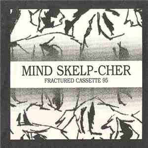Mind Skelp-cher / The Infant Cycle - Fractured Cassette 95 mp3 download