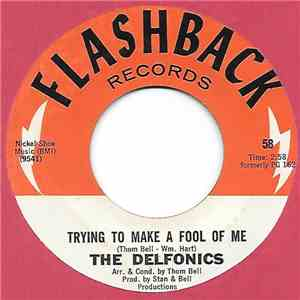 The Delfonics - Trying To Make A Fool Of Me / When You Get Right Down To It mp3 download