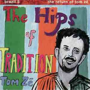Tom Zé - Brazil Classics 5: The Hips Of Tradition mp3 download