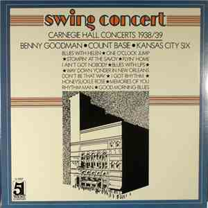 Benny Goodman ● Count Basie Band ● Kansas City Six - Swing Concert: Carnegie Hall Concerts 1938/39 mp3 download