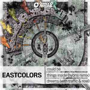 Eastcolors - Could Be / Things Inside (Hybris Remix) / Dreams mp3 download