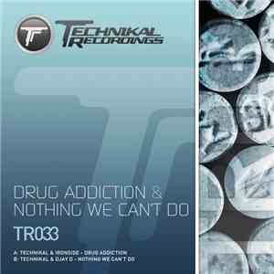 Technikal & Ironside  / Technikal & Djay D - Drug Addiction / Nothing We Can't Do mp3 download