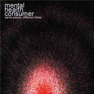 Mental Health Consumer - Same Places, Different Times mp3 download