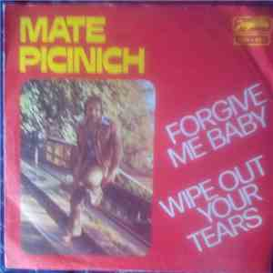 Mate Pikinich (Mate Patrik) - Forgive Me Baby / Wipe Out Your Tears mp3 download
