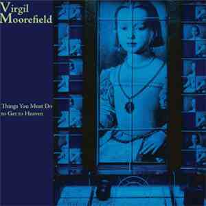 Virgil Moorefield - Things You Must Do To Get To Heaven mp3 download