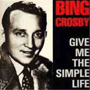 Bing Crosby - Give Me The Simple Life mp3 download